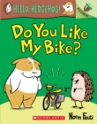 Do You Like My Bike?: An Acorn Book (Hello, Hedgehog! #1) - Book