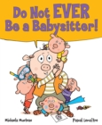 Do Not EVER Be a Babysitter! - Book