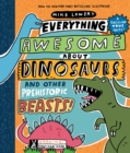 Everything Awesome About Dinosaurs and Other Prehistoric Beasts! - Book