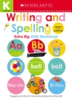 Writing and Spelling Kindergarten Workbook: Scholastic Early Learners (Extra Big Skills Workbook) - Book