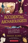 Accidental Archaeologists : True Stories of Unexpected Discoveries - Book