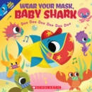 Wear Your Mask, Baby Shark Doo Doo Doo Doo Doo Doo - Book