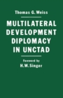 Multilateral Development Diplomacy in Unctad : The Lessons of Group Negotiations, 1964-84 - eBook