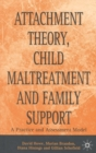 Attachment Theory, Child Maltreatment and Family Support : A Practice and Assessment Model - eBook