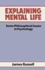Explaining Mental Life : Some Philosophical Issues In Psychology - eBook