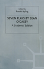 Seven Plays By Sean O'casey : A Student's Edition - eBook