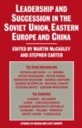 Leadership and Succession in the Soviet Union, Eastern Europe and China - eBook
