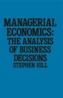Managerial Economics : The Analysis of Business Decisions - eBook
