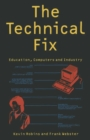 The Technical Fix : Education, Computers and Industry - eBook