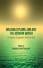 Religious Pluralism and the Modern World : An Ongoing Engagement with John Hick - Book