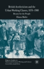 British Aestheticism and the Urban Working Classes, 1870-1900 : Beauty for the People - Book