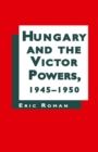 Hungary and the Victor Powers, 1945-1950 - eBook