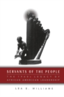 Servants of the People : The 1960s Legacy of African American Leadership - eBook