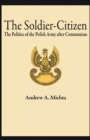 The Soldier-Citizen : The Politics of the Polish Army after Communism - eBook