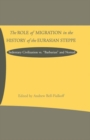 The Role of Migration in the History of the Eurasian Steppe : Sedentary Civilization vs. 'Barbarian' and Nomad - eBook