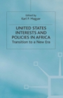 United States Interests and Policies in Africa : Transition to a New Era - eBook