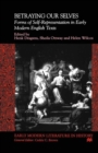 Betraying Our Selves : Forms of Self-Representation in Early Modern English Texts - eBook