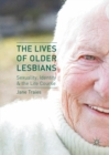 The Lives of Older Lesbians : Sexuality, Identity & the Life Course - Book