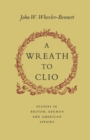A Wreath to Clio : Studies in British, American and German Affairs - eBook