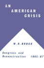 An American Crisis: Congress & Reconstruction 1865-1867 - eBook