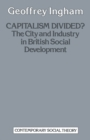 Capitalism Divided? The City & Industry in British Social Development - eBook
