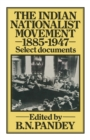 The Indian Nationalist Movement 1885-1947: Select Documents - eBook