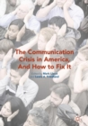The Communication Crisis in America, And How to Fix It - eBook
