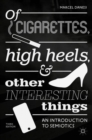 Of Cigarettes, High Heels, and Other Interesting Things : An Introduction to Semiotics - Book