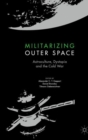 Militarizing Outer Space : Astroculture, Dystopia and the Cold War - Book