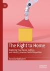 The Right to Home : Exploring How Space, Culture, and Identity Intersect with Disparities - Book