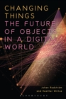 Changing Things : The Future of Objects in a Digital World - Book