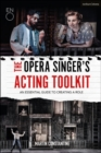 The Opera Singer's Acting Toolkit : An Essential Guide to Creating A Role - eBook
