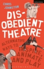 Disobedient Theatre : Alternative Ways to Inspire, Animate and Play - Book