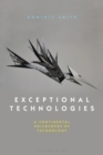 Exceptional Technologies : A Continental Philosophy of Technology - Book