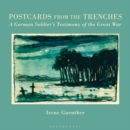 Postcards from the Trenches : A German Soldier's Testimony of the Great War - Book