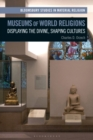 Museums of World Religions : Displaying the Divine, Shaping Cultures - eBook