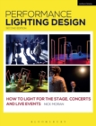 Performance Lighting Design : How to Light for the Stage, Concerts and Live Events - Book