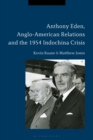 Anthony Eden, Anglo-American Relations and the 1954 Indochina Crisis - eBook