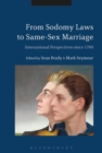 From Sodomy Laws to Same-Sex Marriage : International Perspectives since 1789 - eBook