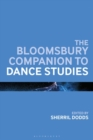 The Bloomsbury Companion to Dance Studies - Book