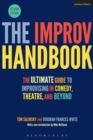 The Improv Handbook : The Ultimate Guide to Improvising in Comedy, Theatre, and Beyond - Book
