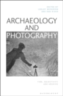 Archaeology and Photography : Time, Objectivity and Archive - eBook