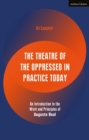 The Theatre of the Oppressed in Practice Today : An Introduction to the Work and Principles of Augusto Boal - Book