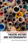 The Methuen Drama Handbook of Theatre History and Historiography - eBook