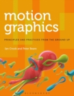 Motion Graphics : Principles and Practices from the Ground Up - eBook