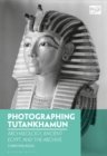 Photographing Tutankhamun : Archaeology, Ancient Egypt, and the Archive - Book