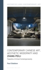 Contemporary Chinese Art, Aesthetic Modernity and Zhang Peili : Towards a Critical Contemporaneity - eBook