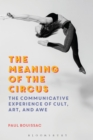 The Meaning of the Circus : The Communicative Experience of Cult, Art, and Awe - eBook