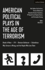 American Political Plays in the Age of Terrorism : Break of Noon; 7/11; Omnium Gatherum; Columbinus; Why Torture is Wrong, and the People Who Love Them - Book