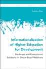 Internationalization of Higher Education for Development : Blackness and Postcolonial Solidarity in Africa-Brazil Relations - eBook